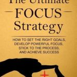 [PDF] [EPUB] The Ultimate Focus Strategy: How to Set the Right Goals, Develop Powerful Focus, Stick to the Process, and Achieve Success Download