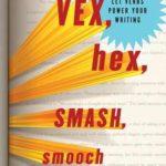 [PDF] [EPUB] Vex, Hex, Smash, Smooch: Let Verbs Power Your Writing Download