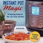 [PDF] [EPUB] 101 Outside-the-Box Ideas for Your Instant Pot: Easy and Amazing Pressure Cooker Recipes for Food, Beer, and More! Download