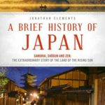 [PDF] [EPUB] A Brief History of Japan: Samurai, Shogun and Zen: The Extraordinary Story of the Land of the Rising Sun Download