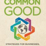 [PDF] [EPUB] Advancing the Common Good: Strategies for Businesses, Governments, and Nonprofits Download
