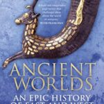 [PDF] [EPUB] Ancient Worlds: An Epic History of East and West Download