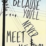[PDF] [EPUB] Because You'll Never Meet Me (Because You'll Never Meet Me, #1) Download