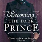[PDF] [EPUB] Becoming the Dark Prince (Stalking Jack the Ripper, #3.5) Download