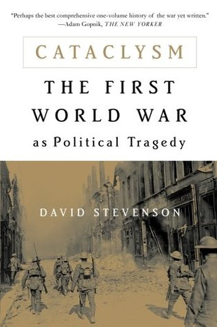 [PDF] [EPUB] Cataclysm: The First World War as Political Tragedy Download by David Stevenson