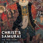 [PDF] [EPUB] Christ's Samurai: The True Story of the Shimabara Rebellion Download