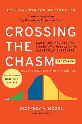 [PDF] [EPUB] Crossing the Chasm: Marketing and Selling Disruptive Products to Mainstream Customers Download by Geoffrey A. Moore