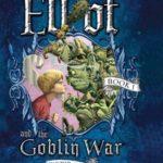 [PDF] [EPUB] Elliot and the Goblin War (Underworld Chronicles #1) Download