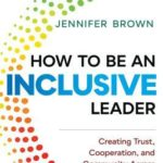 [PDF] [EPUB] How to Be an Inclusive Leader: Creating Trust, Cooperation, and Community Across Differences Download