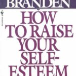 [PDF] [EPUB] How to Raise Your Self-Esteem: The Proven Action-Oriented Approach to Greater Self-Respect and Self-Confidence Download