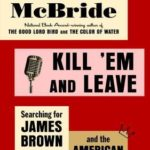 [PDF] [EPUB] Kill 'Em and Leave: Searching for James Brown and the American Soul Download