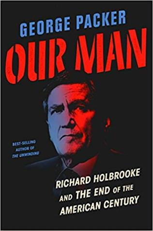 [PDF] [EPUB] Our Man: Richard Holbrooke and the End of the American Century Download by George Packer