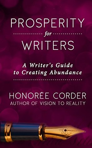 [PDF] [EPUB] Prosperity for Writers: A Writer's Guide to Creating Abundance Download by Honoree Corder