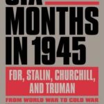 [PDF] [EPUB] Six Months in 1945: FDR, Stalin, Churchill, and Truman–from World War to Cold War Download