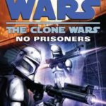 [PDF] [EPUB] Star Wars: The Clone Wars: No Prisoners Download