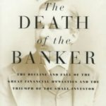 [PDF] [EPUB] The Death of the Banker: The Decline and Fall of the Great Financial Dynasties and the Triumph of the Small Investor Download