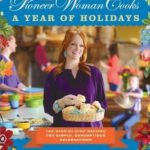 [PDF] [EPUB] The Pioneer Woman Cooks: A Year of Holidays (Enhanced Edition): 140 Step-By-Step Recipes for Simple, Scrumptious Celebrations Download