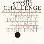 [PDF] [EPUB] The Stoic Challenge: A Philosopher's Guide to Becoming Tougher, Calmer, and More Resilient Download