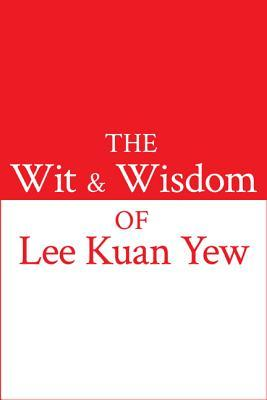 [PDF] [EPUB] The Wit and Wisdom of Lee Kuan Yew Download by Lee Kuan Yew