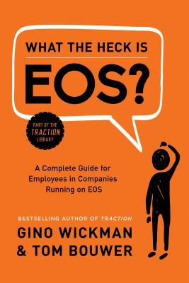 [PDF] [EPUB] What the Heck Is EOS?: A Complete Guide for Employees in Companies Running on EOS Download by Gino Wickman