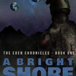 [PDF] [EPUB] A Bright Shore (The Eden Chronicles #1) Download