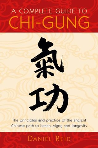[PDF] [EPUB] A Complete Guide to Chi-Gung: The Principles and Practice of the Ancient Chinese Path to Health, Vigor, and Longevity Download by Daniel  Reid