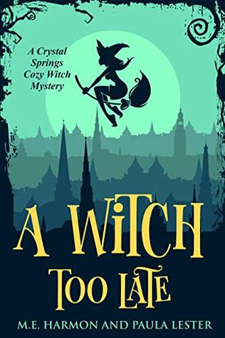 [PDF] [EPUB] A Witch Too Late (Crystal Springs Cozy Witch Mystery Series Book 1) Download by Paula Lester