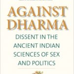 [PDF] [EPUB] Against Dharma: Dissent in the Ancient Indian Sciences of Sex and Politics Download