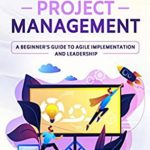 [PDF] [EPUB] Agile Project Management: A Beginner's Guide to Agile Implementation and Leadership Download