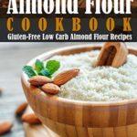 [PDF] [EPUB] Almond Flour Cookbook: Gluten-Free Low Carb Almond Flour Recipes Download