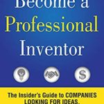 [PDF] [EPUB] Become a Professional Inventor: The Insider's Guide to Companies Looking for Ideas Download