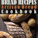 [PDF] [EPUB] Bread Recipes: Artisan Bread Cookbook Download