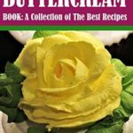 [PDF] [EPUB] Buttercream Book – A Collection of The Best Recipes (Cookbook: Cake Decorating 3) Download