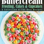 [PDF] [EPUB] Buttercream Frosting, Cakes and Cupcakes: A Collection of The Best Recipes (Dessert Baking and Cake Decorating Book 1) Download
