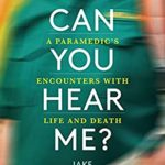 [PDF] [EPUB] Can You Hear Me?: A Paramedic's Encounters with Life and Death Download