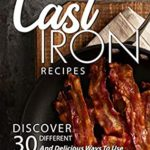 [PDF] [EPUB] Cast Iron Recipes: Discover 30 Different and Delicious Ways to Use Your Cast-Iron! Download