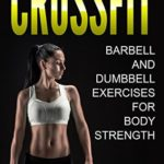 [PDF] [EPUB] CrossFit: Barbell and Dumbbell Exercises for Body Strength (FREE Bonus Included) (Bodybuilding, Crossfit, Bodyweight, Fitness Book 1) Download