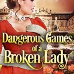 [PDF] [EPUB] Dangerous Games of a Broken Lady Download