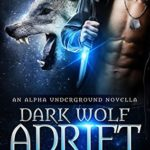 [PDF] [EPUB] Dark Wolf Adrift (Alpha Underground, #0) Download