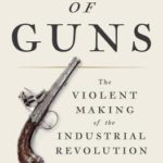 [PDF] [EPUB] Empire of Guns: The Violent Making of the Industrial Revolution Download