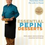 [PDF] [EPUB] Essential Pepin Desserts: 160 All-Time Favorites from My Life in Food Download