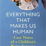 [PDF] [EPUB] Everything that Makes Us Human: Case Notes of a Children's Brain Surgeon Download