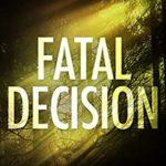 [PDF] [EPUB] Fatal Decision: The Freeman Files Series – Book 1 Download