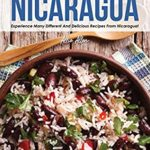 [PDF] [EPUB] Flavors of Nicaragua: Experience Many Different and Delicious Recipes from Nicaragua! Download