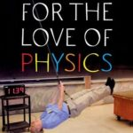 [PDF] [EPUB] For the Love of Physics: From the End of the Rainbow to the Edge of Time – A Journey Through the Wonders of Physics Download