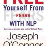 [PDF] [EPUB] Free Yourself From Fears with NLP: Overcoming Anxiety and Living without Worry Download