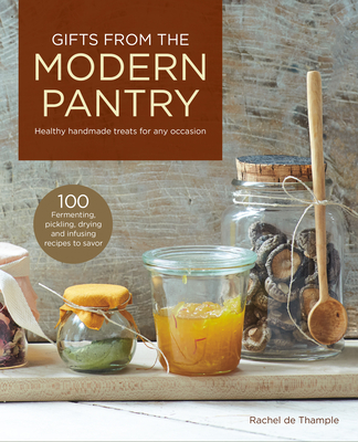 [PDF] [EPUB] Gifts from the Modern Larder: 100 Irresistible Healthy Edible Gifts to Make, from Energizing Drinks to Healing Gourmet Treats Download by Rachel De Thample