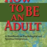 [PDF] [EPUB] How to Be an Adult: A Handbook on Psychological and Spiritual Integration Download