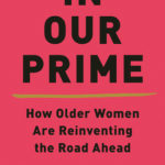 [PDF] [EPUB] In Our Prime: How Older Women Are Reinventing the Road Ahead Download