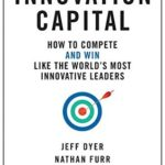 [PDF] [EPUB] Innovation Capital: How to Compete–and Win–Like the World's Most Innovative Leaders Download